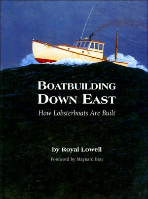 Boatbuilding Down East - How Lobsterboats are Built - by Royal Lowell